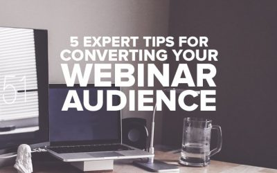 5 Expert Tips for Converting Your Webinar Audience